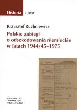 Okładka książki Polskie zabiegi o odszkodowania niemieckie w latach 1944/45 - 1975