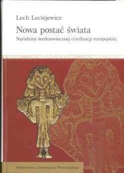 Okładka książki Nowa postać świata. Narodziny średniowiecznej cywilizacji europejskiej