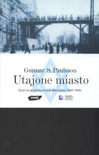 Okładka książki Utajone miasto. Żydzi po aryjskiej stronie Warszawy (1940-1945)