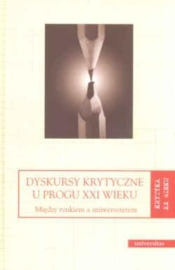 Okładka książki Dyskursy krytyczne u progu XXI wieku Między rynk.a uniwe.