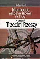 Okładka książki Niemieckie więzienia sądowe na śląsku w czasach Trzeciej Rzeszy