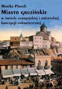 Okładka książki Miasto gruzińskie w świetle europejskiej i orientalnej koncepcji urbanistycznej.