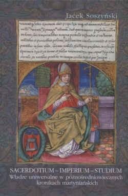 Okładka książki Sacerdotium - imperium - studium. Władze uniwersalne w późnośredniowiecznych kronikach martyniańskich