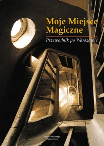 Okładka książki Moje Miejsce Magiczne. Przewodnik po Warszawie
