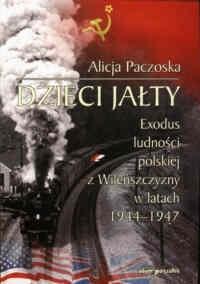 Okładka książki Dzieci Jałty. Exodus ludności polskiej z Wileńszczyzny w latach 1944-1947