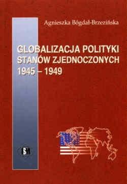 Okładka książki Globalizacja polityki Stanów zjednoczonych 1945-1949