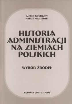 Okładka książki Historia administracji na ziemiach polskich. Wybór źródeł