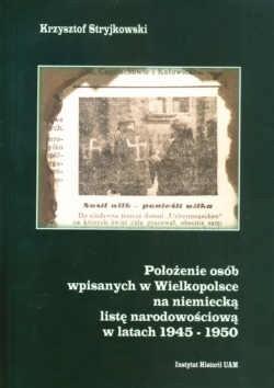 Okładka książki Położenie osób wpisanych w Wielkopolsce na niemiecką listę narodowościową w latach 1945-1950