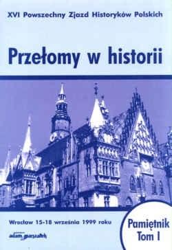 Okładka książki Przełomy w historii. XVI Powszechny zjazd Historyków Polskich. Wrocław 15-18 września 1999 roku. Pamiętnik, tom I