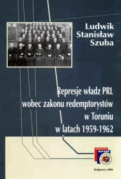 Okładka książki Represje władz PRL wobec zakonu redemptorystów w Toruniu w latach 1959-1962