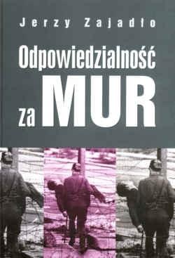 Okładka książki Odpowiedzialność za mur. Procesy strzelców przy murze berlińskim.