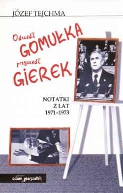 Okładka książki Odszedł Gomułka przyszedł Gierek. Notki z lat 1971 - 1973