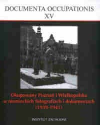 Okładka książki Okupowany Poznań i Wilekopolska w niemieckich fotografiach i dokumentach (1939-1941)