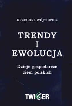 Okładka książki Trendy i ewolucja. Dzieje gospodarcze ziem polskich