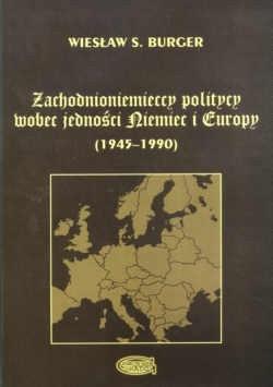 Okładka książki zachodnioniemieccy politycy wobec jednosci Niemiec i Europy (1945-1990)