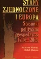 Stany zjednoczone i Europa. Stosunki polityczne i gospodarcze 1776-2004
