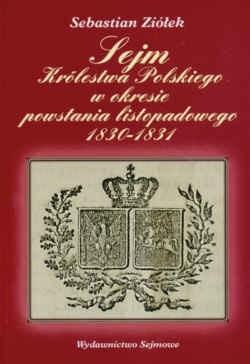 Okładka książki Sejm Królestwa Polskiego w okresie powstania listopadowego 1830-1831