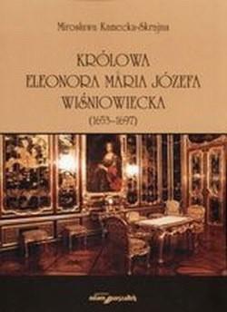 Okładka książki Królowa Eleonora Maria Józefa Wiśniowecka