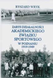 Okładka książki Zarys działalności Akademickiego Związku Sportowego w Poznaniu 1919-1949