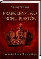 Przekleństwo tronu Piastów. Tajemnica klątwy Gaudentego