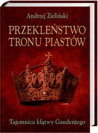 Okładka książki Przekleństwo tronu Piastów. Tajemnica klątwy Gaudentego
