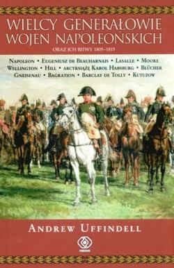 Okładka książki Wielcy generałowie wojen napoleońskich oraz ich bitwy 1805- 1815