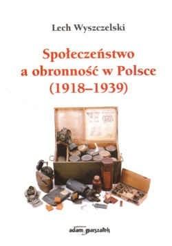 Okładka książki Społeczeństwo a obronność w Polsce (1918 - 1939)