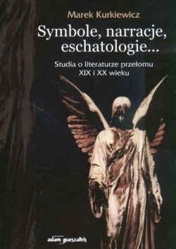 Okładka książki Symbole,narracje,eschatologie...stu.o lit. przeł.XIX i XXw.
