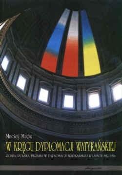 Okładka książki W kręgu dyplomacji watykańskiej. Rosja, Polska, Ukraina w dy