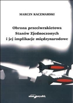Okładka książki Obrona przeciwrakietowa Stanów Zjednoczonych i jej implikacj