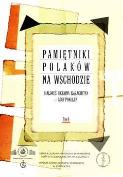 Okładka książki Pamiętniki Polaków na wschodzie. Białoruś, Ukraina, Kazachstan - losy pokoleń. Tom II