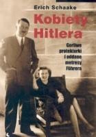 Kobiety Hitlera. Gorliwe protektorki i oddane metresy Führera