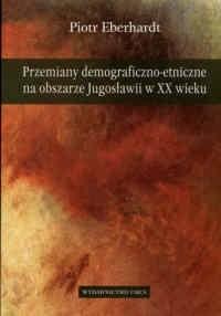 Okładka książki Przemiany demograficzno-etniczne na obszarze Jugosławii w XX wieku