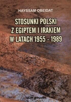 Okładka książki Stosunki Polski z Egiptem i Irakiem w latach 1955-1989