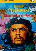 Blondynka na Kubie: Na tropach prawdy Ernesta Che Guevary