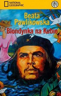 Okładka książki Blondynka na Kubie: Na tropach prawdy Ernesta Che Guevary