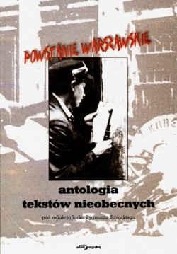 Okładka książki Powstanie Warszawskie. Antologia tekstów nieobecnych