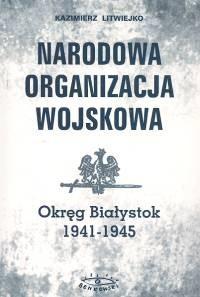 Okładka książki Narodowa Organizacja Wojskowa /Okręg białystok 1941-1945
