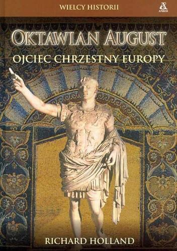 Okładka książki Oktawian August. Ojciec chrzestny Europy