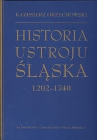 Okładka książki Historia ustroju śląska 1202 -1740
