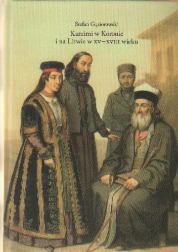 Okładka książki Karaimi w Koronie i na Litwie W XV-XVIII wieku