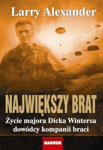 Okładka książki Największy brat. Życie majora Dicka Wintersa dowódcy kompanii braci
