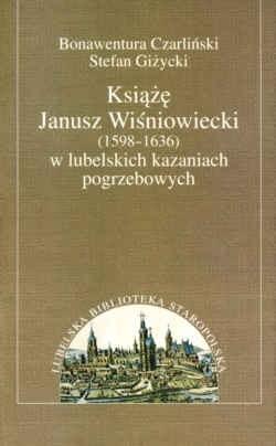 Okładka książki Książę Janusz Wiśniowiecki (1598-1636) w lubelskich...