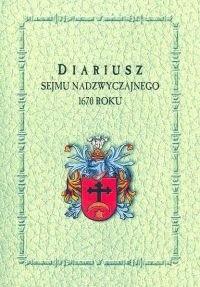 Okładka książki Diariusz sejmu nadzwyczajnego 1670 roku