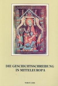 Okładka książki Die Geschichtsschreibung in Mitteleuropa. Projekte und Forschungsprobleme
