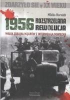 1956 - Rozstrzelana rewolucja. Walka zbrojna Węgrów z interwencją sowiecką