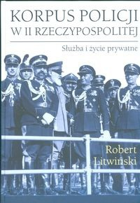Okładka książki Korpus policji w II Rzeczypospolitej. Służba i życie prywatne