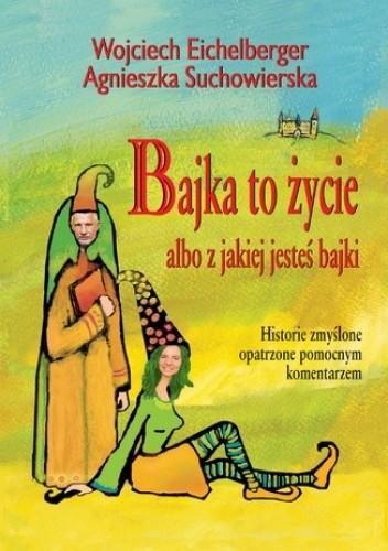 Okładka książki Bajka to życie albo z jakiej jesteś bajki