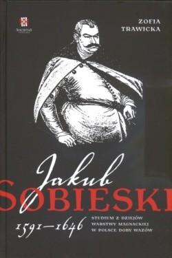 Okładka książki Jakub Sobieski 1591-1646 Studium z dziejów warstwy magnackiej w Polsce doby Wazów