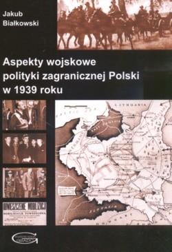 Okładka książki Aspekty wojskowe polityki zagranicznej Polski w 1939 roku